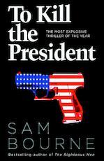 To Kill the President - Sam Bourne (ISBN 9780007413737)
