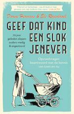 Geef dat kind een slok jenever - 70 jaar geleden sliepen ouders vredig & ongestoord - Dorine Hermans (ISBN 9789000359233)