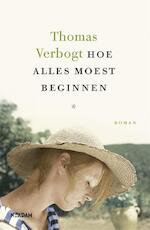 Hoe alles moest beginnen - Thomas Verbogt (ISBN 9789046822906)