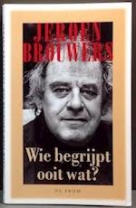 Wie begrijpt ooit wat? - Jeroen Brouwers, Gerd de Ley (ISBN 9789068017403)