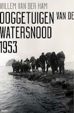 Ooggetuigen van de watersnood 1953 - Willem van der Ham (ISBN 9789024420414)