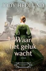 Waar het geluk wacht - Jody Hedlund (ISBN 9789029727587)