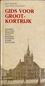 Gids voor Groot-Kortrijk ... - Bert Dewilde, Jean-Paul Vierstraete