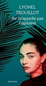 Ne m'appelle pas Capitaine - Lyonel Trouillot (ISBN 9782330108755)