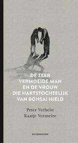 De zeer vermoeide man en de vrouw die hartstochtelijk van bonsai hield - Peter Verhelst (ISBN 9789462911093)