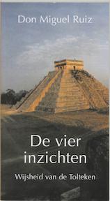 De vier inzichten - Don Miguel Ruiz (ISBN 9789020281989)