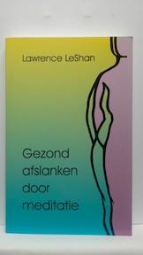Gezond afslanken door meditatie - Lawrence Leshan, Gerard Grasman (ISBN 9789020243093)