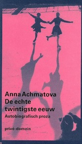 De echte twintigste eeuw - A. Achmatova (ISBN 9789029500517)