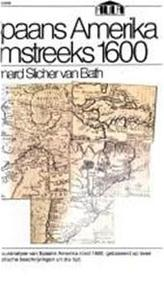 Spaans Amerika omstreeks 1600 - Bernard van Slicher Bath (ISBN 9789027462015)