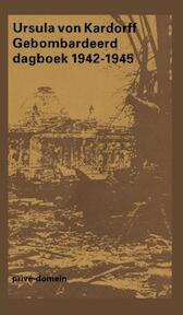 Gebombardeerd dagboek 1942-1945 - Ursula von Kardorff (ISBN 9789029525152)