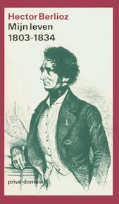 Mijn leven Deel I: 1803-1834 - Hector Berlioz (ISBN 9789029502214)