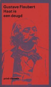 Haat is een deugd - Gustave Flaubert (ISBN 9789029517171)