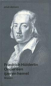 Onder een ijzeren hemel - Friedrich Holderlin (ISBN 9789029520522)
