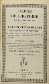 Beautés de l'histoire de la domination des Arabes et des Maures en Espagne et Portugal - Jules Lacroix-de-Marlès