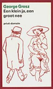 Een klein ja, een groot nee - George Grosz (ISBN 9789029518093)