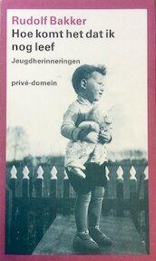 Hoe komt het dat ik nog leef - R. Bakker (ISBN 9789029503365)