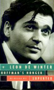 Hoffman's honger & SuperTex - Leon de Winter (ISBN 9789023437833)