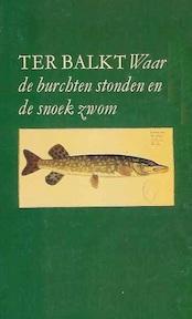 Waar de burchten stonden en de snoek zwom - ter Balkt (ISBN 9789061691211)