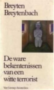 De ware bekentenissen van een witte terrorist - Breyten Breytenbach (ISBN 9789060125878)
