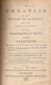 A treatise on the fevers of Jamaica with some observations on the intermitting fever of America - Robert Jackson