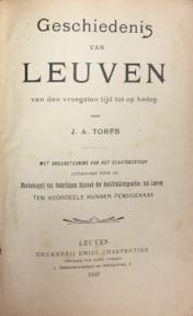 Geschiedenis van Leuven van den vroegsten tijd tot op heden - J.A. Torfs