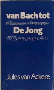 Van Bach tot de Jong - Jules Émile Ackere (ISBN 9789061525028)