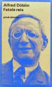 Fatale reis - Alfred Döblin, Tine Ausma (ISBN 9789029513098)