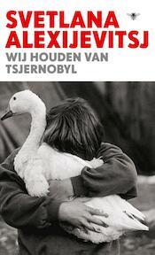 Wij houden van Tsjernobyl - Svetlana Alexijevitsj (ISBN 9789023498827)