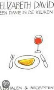 Een dame in de keuken - Elizabeth David, Carla van Splunteren, Maryke Tieleman (ISBN 9789076314143)