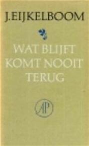 Wat blijft komt nooit terug - J. Eijkelboom (ISBN 9789029515818)
