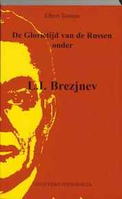 De glorietijd van de Russen onder L.I. Brezjnev - E. Toonen (ISBN 9789080557529)