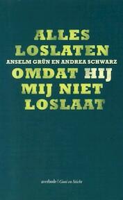 Alles loslaten omdat Hij mij niet loslaat - Anselm Grün, Andrea Schwarz, Aleide Debroey (ISBN 9789030410034)