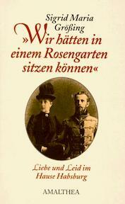 Wir hätten in einem Rosengarten sitzen können - Sigrid Maria Grössing (ISBN 9783850024228)