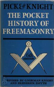 The pocket history of Freemasonry - Fred Lomax Pick, Gilfred Norman Knight, Frederick Smyth