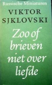Zoo - of Brieven niet over liefde - Viktor Sjklovski, Maya de Vries (ISBN 9789028204744)