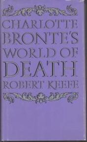 Charlotte Brontë's World of Death - Robert Keefe (ISBN 9780292750432)
