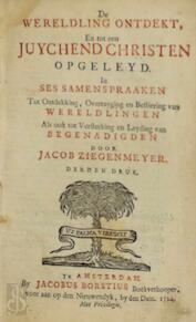 De wereldling ontdekt, en tot een juychend christen opgeleyd - Jacob Ziegenmeyer