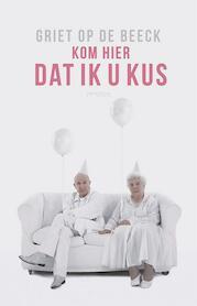 Kom hier dat ik u kus - Griet Op de Beeck (ISBN 9789044636475)