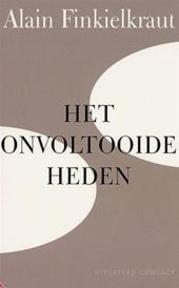 Het onvoltooide heden - A. Finkielkraut (ISBN 9789025416362)