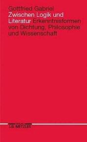 Zwischen Logik Und Literatur - Gottfried Gabriel (ISBN 9783476007933)