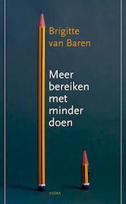 Meer bereiken met minder doen - Brigitte van Baren (ISBN 9789056702519)