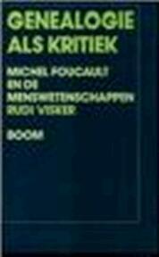 Genealogie als kritiek - Michel Foucault en de menswetenschappen - Rudi Visker (ISBN 9789060099223)