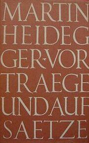 Vortraege und Aufsaetze - Martin Heidegger