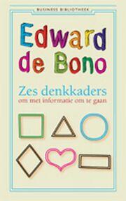Zes denkkaders om met informatie om te gaan - Edward de Bono (ISBN 9789047001935)
