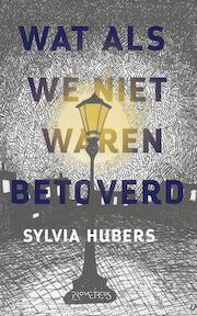 Wat als we niet waren betoverd - Sylvia Hubers (ISBN 9789044637472)