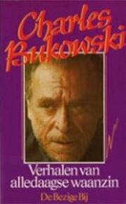 Verhalen van alledaagse waanzin - Charles Bukowski, Susan Janssen (ISBN 9789023407089)