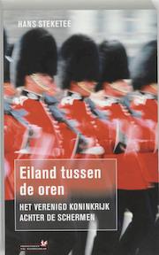 Eiland tussen de oren: Het Verenigd Koninkrijk achter de schermen - Hans Steketee (ISBN 9789044607499)