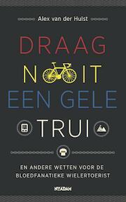 Draag nooit een gele trui - Alex van der Hulst (ISBN 9789046818923)