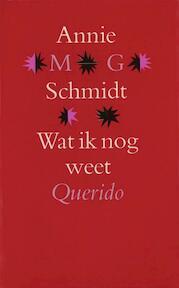 Wat ik nog weet - Annie M.G. Schmidt (ISBN 9789021445670)