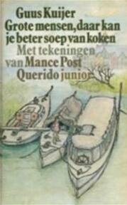 Grote mensen, daar kan je beter soep van koken - Guus Kuijer, Mance Post (ISBN 9789021413624)